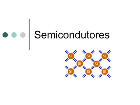 Semicondutores.