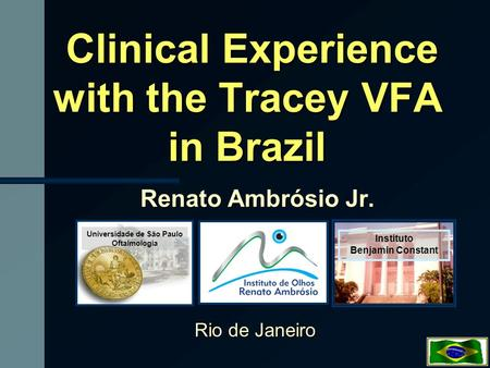 Clinical Experience with the Tracey VFA in Brazil Clinical Experience with the Tracey VFA in Brazil Renato Ambrósio Jr. Universidade de São Paulo Oftalmologia.