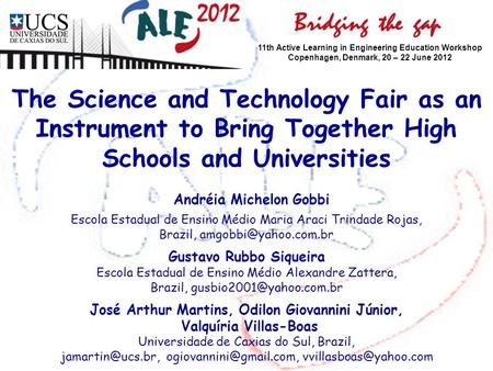 The Science and Technology Fair as an Instrument to Bring Together High Schools and Universities Andréia Michelon Gobbi Escola Estadual de Ensino Médio.