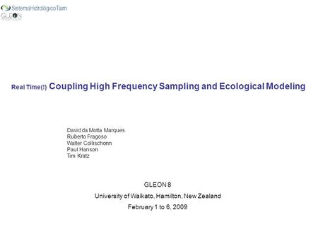 Real Time(!) Coupling High Frequency Sampling and Ecological Modeling David da Motta Marques Ruberto Fragoso Walter Collischonn Paul Hanson Tim Kratz GLEON.