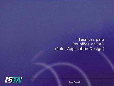 Luiz David Técnicas para Reuniões de JAD (Joint Application Design)