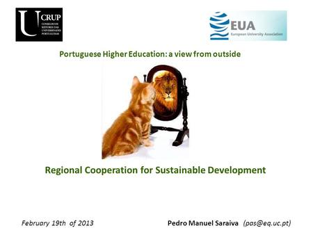 Regional Cooperation for Sustainable Development Pedro Manuel SaraivaFebruary 19th of Portuguese Higher Education: a view from outside.