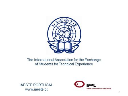 1 IAESTE PORTUGAL www.iaeste.pt The International Association for the Exchange of Students for Technical Experience.