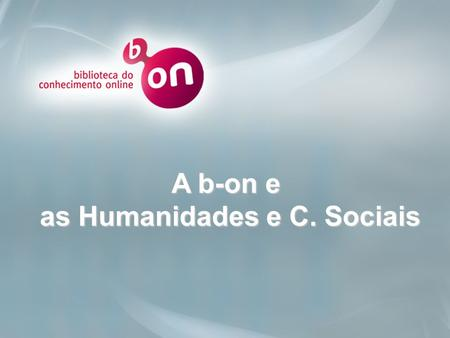 Click to edit Master title style A b-on e as Humanidades e C. Sociais.