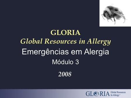GLORIA Global Resources in Allergy Emergências em Alergia Módulo 3 2008.