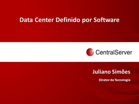 Data Center Definido por Software Juliano Simões Diretor de Tecnologia.