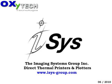 The Imaging Systems Group Inc. Direct Thermal Printers & Plotters www.isys-group.com 06 / 2010.