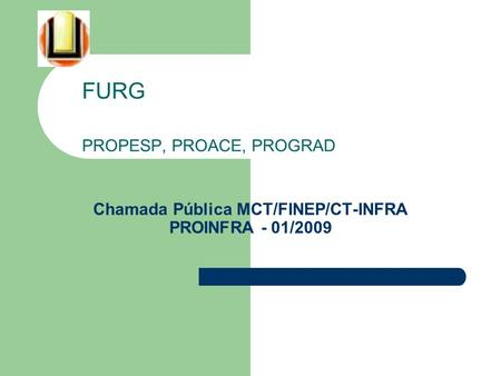 Chamada Pública MCT/FINEP/CT-INFRA PROINFRA - 01/2009 FURG PROPESP, PROACE, PROGRAD.