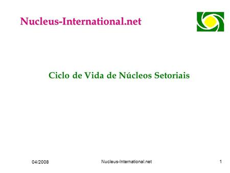 04/2008 Nucleus-International.net1 Ciclo de Vida de Núcleos Setoriais Nucleus-International.net.