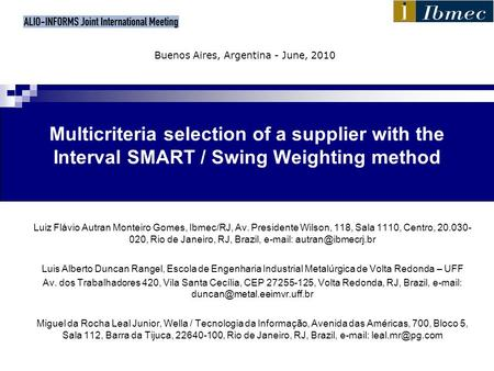 Multicriteria selection of a supplier with the Interval SMART / Swing Weighting method Luiz Flávio Autran Monteiro Gomes, Ibmec/RJ, Av. Presidente Wilson,