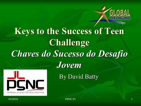 Keys to the Success of Teen Challenge Chaves do Sucesso do Desafio Jovem By David Batty 03/20101PSNC #1.