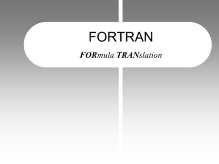 FORTRAN FORmula TRANslation.