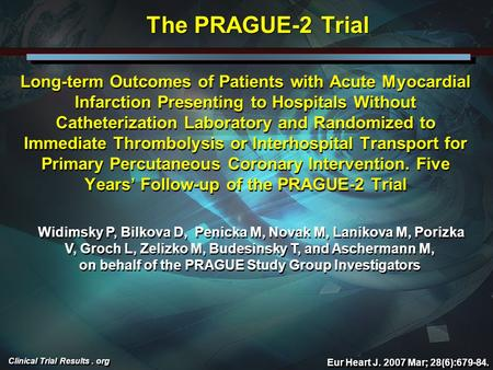 Clinical Trial Results. org Eur Heart J. 2007 Mar; 28(6):679-84. Long-term Outcomes of Patients with Acute Myocardial Infarction Presenting to Hospitals.
