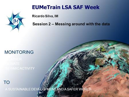 EUMeTrain LSA SAF Week MONITORING TO