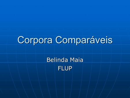 Corpora Comparáveis Belinda Maia FLUP. Citações de: EAGLES - Expert Advisory Group on Language Engineering Standards EAGLES - Expert Advisory Group on.