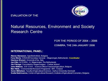 Natural Resources, Environment and Society Research Centre EVALUATION OF THE FOR THE PERIOD OF 2004 – 2006 COIMBRA, THE 24th JANUARY 2008 INTERNATIONAL.