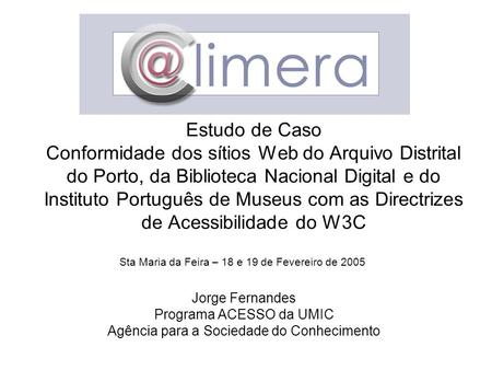 Estudo de Caso Conformidade dos sítios Web do Arquivo Distrital do Porto, da Biblioteca Nacional Digital e do Instituto Português de Museus com as Directrizes.