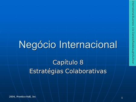 Negócio Internacional Capítulo 8 Estratégias Colaborativas International Business 10e Daniels/Radebaugh/Sullivan 2004, Prentice Hall, Inc 1.