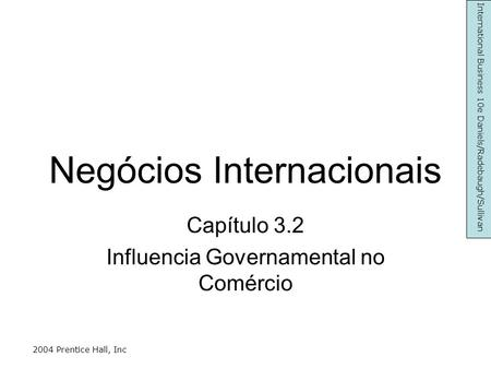 Negócios Internacionais Capítulo 3.2 Influencia Governamental no Comércio International Business 10e Daniels/Radebaugh/Sullivan 2004 Prentice Hall, Inc.