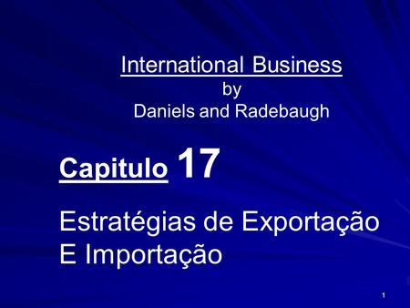 1 International Business by Daniels and Radebaugh Capitulo 17 Estratégias de Exportação E Importação.
