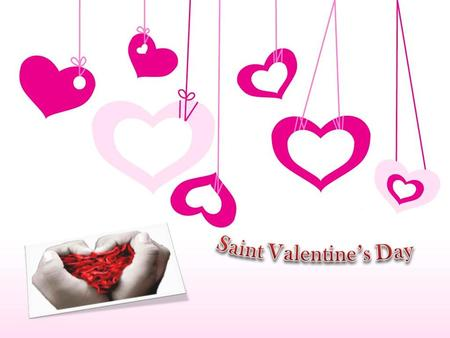 Saint Valentine's Day.