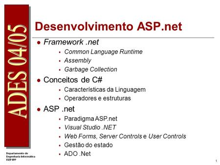Desenvolvimento ASP.net. 1 Framework.net Common Language Runtime Assembly Garbage Collection Conceitos de C# Características da Linguagem Operadores e.