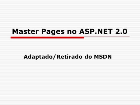 Master Pages no ASP.NET 2.0 Adaptado/Retirado do MSDN.