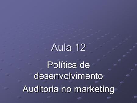 Política de desenvolvimento Auditoria no marketing