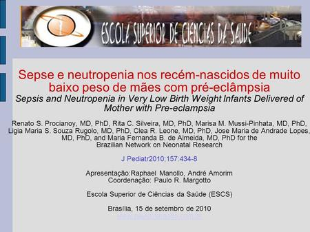 Sepse e neutropenia nos recém-nascidos de muito baixo peso de mães com pré-eclâmpsia Sepsis and Neutropenia in Very Low Birth Weight Infants Delivered.
