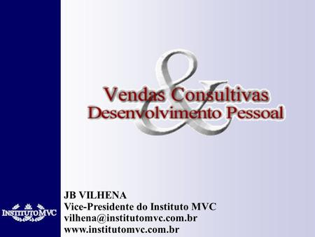 JB VILHENA Vice-Presidente do Instituto MVC