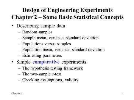Chapter 21 Design of Engineering Experiments Chapter 2 – Some Basic Statistical Concepts Describing sample data –Random samples –Sample mean, variance,