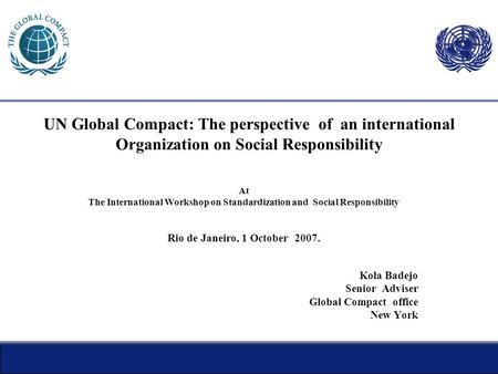 1 UN Global Compact: The perspective of an international Organization on Social Responsibility At The International Workshop on Standardization and Social.