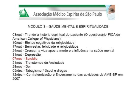 MÓDULO 3 – SAÚDE MENTAL E ESPIRITUALIDADE 03/out - Tirando a história espiritual do paciente (O questionário FICA do American College of Physicians) 10/out.