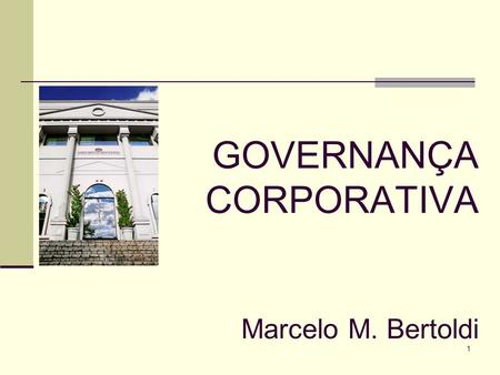 GOVERNANÇA CORPORATIVA Marcelo M. Bertoldi