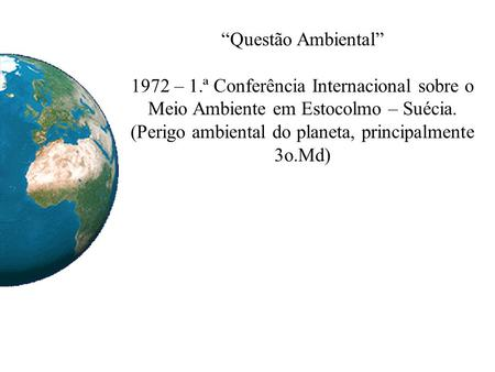 (Perigo ambiental do planeta, principalmente 3o.Md)