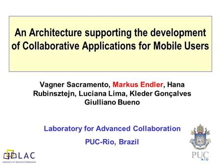 An Architecture supporting the development of Collaborative Applications for Mobile Users Vagner Sacramento, Markus Endler, Hana Rubinsztejn, Luciana Lima,