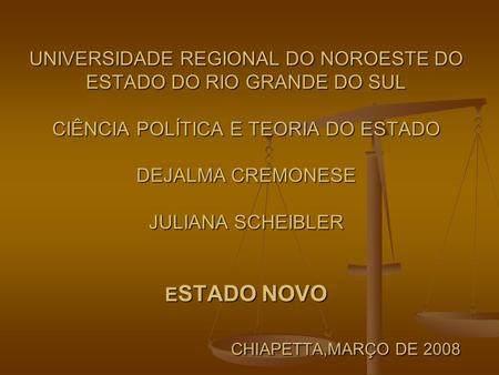 UNIVERSIDADE REGIONAL DO NOROESTE DO ESTADO DO RIO GRANDE DO SUL CIÊNCIA POLÍTICA E TEORIA DO ESTADO DEJALMA CREMONESE JULIANA SCHEIBLER ESTADO.