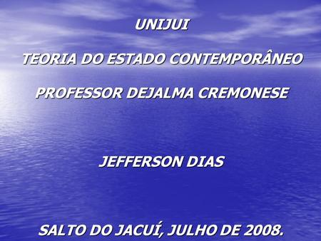 TEORIA DO ESTADO CONTEMPORÂNEO PROFESSOR DEJALMA CREMONESE
