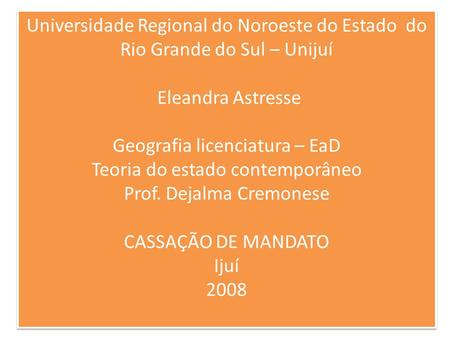 Universidade Regional do Noroeste do Estado do Rio Grande do Sul – Unijuí Eleandra Astresse Geografia licenciatura – EaD Teoria do estado contemporâneo.