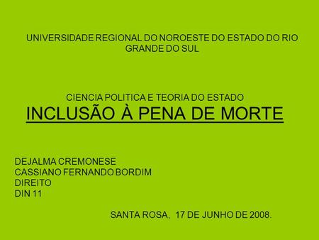 UNIVERSIDADE REGIONAL DO NOROESTE DO ESTADO DO RIO GRANDE DO SUL CIENCIA POLITICA E TEORIA DO ESTADO INCLUSÃO À PENA DE MORTE DEJALMA CREMONESE CASSIANO.
