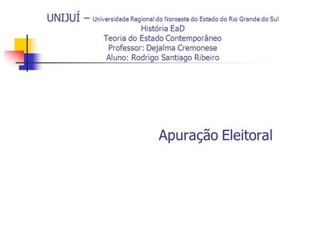 UNIJUÍ – Universidade Regional do Noroeste do Estado do Rio Grande do Sul História EaD Teoria do Estado Contemporâneo Professor: Dejalma Cremonese Aluno: