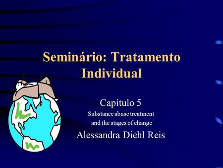 Seminário: Tratamento Individual Capítulo 5 Substance abuse treatment and the stages of change Alessandra Diehl Reis.