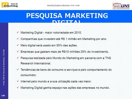 Fonte: TNS RI e Mundo do Marketing – 10/12/09 2:05 Marketing Digital e e-Business – Prof. Vorlei PESQUISA MARKETING DIGITAL Marketing Digital - maior notoriedade.
