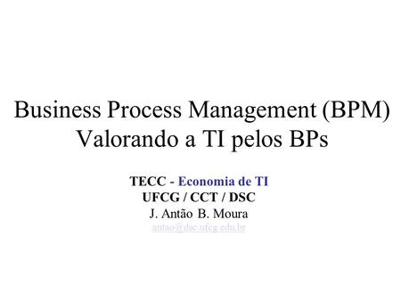 Business Process Management (BPM) Valorando a TI pelos BPs