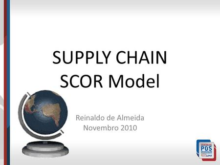 SUPPLY CHAIN SCOR Model Reinaldo de Almeida Novembro 2010.