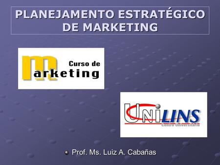 PLANEJAMENTO ESTRATÉGICO DE MARKETING Prof. Ms. Luiz A. Cabañas.