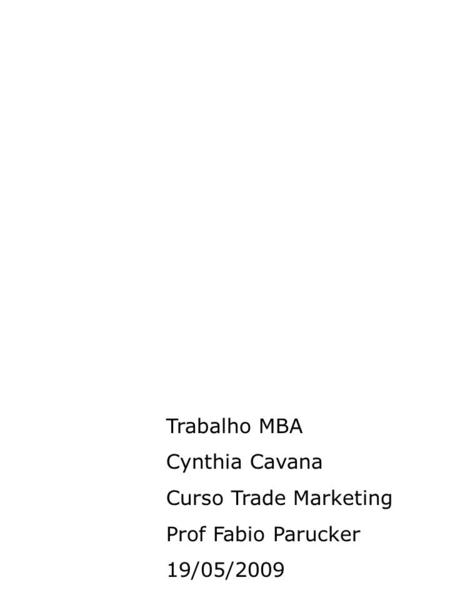 Trabalho MBA Cynthia Cavana Curso Trade Marketing Prof Fabio Parucker 19/05/2009.