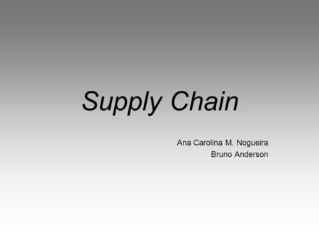 Supply Chain Ana Carolina M. Nogueira Bruno Anderson.