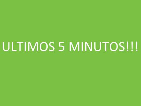 ULTIMOS 5 MINUTOS!!!.