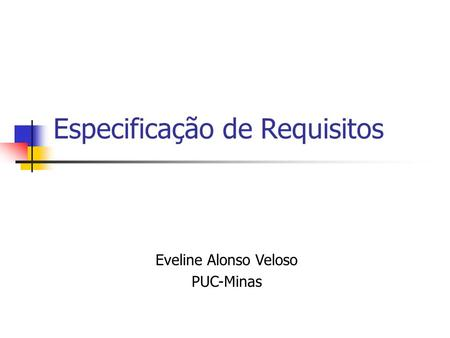 Especificação de Requisitos Eveline Alonso Veloso PUC-Minas.